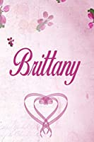 Brittany: Personalised Name Notebook/Journal Gift For Women & Girls 100 Pages (Pink Floral Design) for School, Writing Poetry, Diary to Write in, Gratitude Writing, Daily Journal or a Dream Journal.