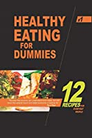 Healthy Eating for Dummies 1: 12 simple recipes for everyday people (Healthy cooking)