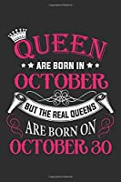 Queen Are Born In October But The Real Queens Are Born On October 30: Composition Notebook/Journal 6 x 9 With Notes and To Do List Pages, Perfect For Diary, Doodling, Happy Birthday Gift