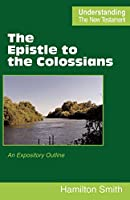 The Epistle to the Colossians (Understanding the New Testament)