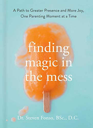 Finding Magic in the Mess: A Path to Greater Presence and More Joy, One Parenting Moment at a Time (English Edition)