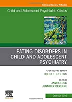 Eating Disorders in Child and Adolescent Psychiatry, An Issue of Child and Adolescent Psychiatric Clinics of North America, 1e (The Clinics: Internal Medicine)