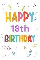 Happy 18th Birthday: 18th Birthday Gift / Journal / Notebook / Diary / Unique Greeting & Birthday Card Alternative
