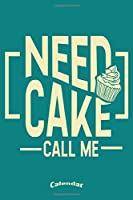 Need Cake Call Me Calendar: Calendar, Planner, Diary or Journal for Bakers, Gift for Baking and Cupcake Fans with 108 Pages, 6 x 9 inches, Cream Paper, Glossy Finished Soft Cover