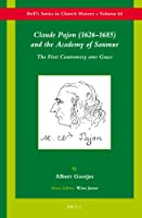 Claude Pajon, 1626-1685, and the Academy of Saumur: The First Controversy Over Grace (Brill's Series in Church History)