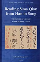 Reading Sima Qian from Han to Song: The Father of History in Pre-Modern China (Studies in the History of Chinese Texts)