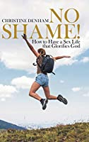No Shame!: How to Have a Sex Life That Glorifies God
