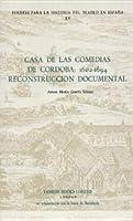 Casa De Las Comedias De Cordoba: 1601-1694 : Reconstruccion Documental (Ser C; Fuentes Para LA Historia Del Teatro En Espana : No. 15)