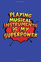 Playing Musical Instruments Is My Superpower: A 6x9 Inch Softcover Diary Notebook With 110 Blank Lined Pages. Funny Playing Musical Instruments Journal to write in. Playing Musical Instruments Gift and SuperPower Design Slogan