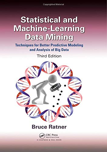 Download Statistical and Machine-Learning Data Mining:: Techniques for Better Predictive Modeling and Analysis of Big Data, Third Edition 1498797601