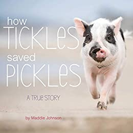 How Tickles Saved Pickles: A True Story by [Johnson, Maddie]