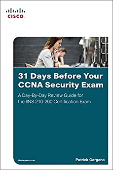 31 Days Before Your CCNA Security Exam: A Day-By-Day Review Guide for the IINS 210-260 Certification Exam by [Gargano, Patrick]
