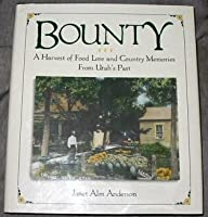 Bounty: A Harvest of Food Lore and Country Memories from Utah's Past