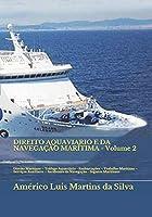 DIREITO AQUAVIARIO E DA NAVEGAÇÃO MARÍTIMA - Volume 2: Direito Marítimo – Tráfego Aquaviário - Embarcações – Trabalho Marítimo – Serviços Auxiliares – Incidentes da Navegação - Seguros Maritimos