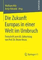 Die Zukunft Europas in einer Welt im Umbruch: Festschrift zum 65. Geburtstag von Prof. Dr. Beate Neuss