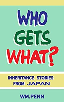 [Penn, Wm.]のWHO GETS WHAT? Inheritance Stories from Japan (The Willful Mysteries Series Book 1) (English Edition)