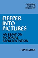 Deeper into Pictures: An Essay on Pictorial Representation (Cambridge Studies in Philosophy) by Flint Schier(2009-06-18)