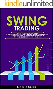 Swing Trading: Learn 5 Practical Strategies to Better Understand Swing Trading and Be Super Efficient. Learn the Secrets of Money Management and the Psychology of Winning Trading. (English Edition)