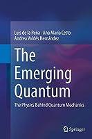 The Emerging Quantum: The Physics Behind Quantum Mechanics