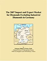The 2007 Import and Export Market for Diamonds Excluding Industrial Diamonds in Germany