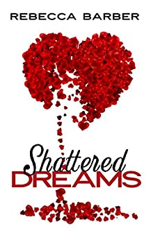 Shattered Dreams by [Barber, Rebecca]