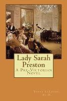Lady Sarah Preston: A Pre-victorian Novel