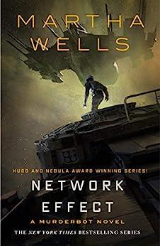 Network Effect: A Murderbot Novel (The Murderbot Diaries Book 5) by [Wells, Martha]