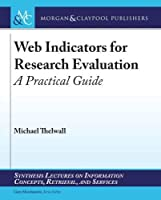 Web Indicators for Research Evaluation: A Practical Guide (Synthesis Lectures on Information Concepts, Retrieval, and Services)