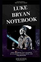 Luke Bryan Notebook: Great Notebook for School or as a Diary, Lined With More than 100 Pages.  Notebook that can serve as a Planner, Journal, Notes and for Drawings. (Luke Bryan Notebooks)
