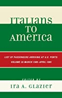 Italians to America: Lists of Passengers Arriving at U.S. Ports: March 1905 - April 1905