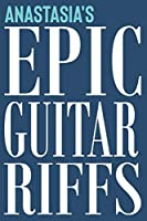 Anastasia's Epic Guitar Riffs: 150 Page Personalized Notebook for Anastasia with Tab Sheet Paper for Guitarists. Book format:  6 x 9 in (Personalized Guitar Riffs Journal)