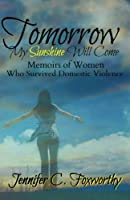 Tomorrow My Sunshine Will Come: Memoirs of Women Who Survived Domestic Violence