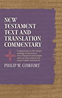 New Testament Text and Translation Commentary: Commentary on the Variant Readings of the Ancient New Testament Manuscripts and How They Relate to the Major English Translations