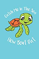 "Catch Me In The Sea How Bout Dat: Funny Sea Turtle Journal 110 Pages 6"" x 9"""