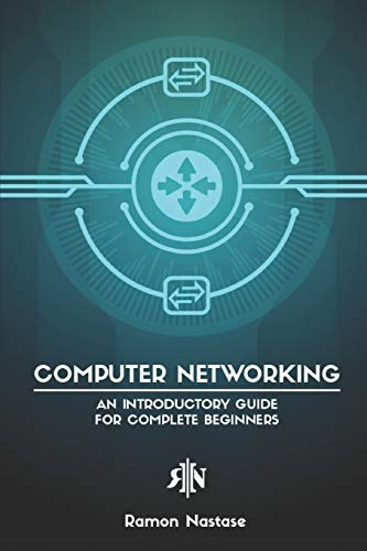 Download Computer Networking: An Introductory Guide for Complete Beginners (Computer Networking Series) 1791769241