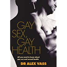 Gay Sex, Gay Health: All You Need to Know About Gay Sex and Sexual Health