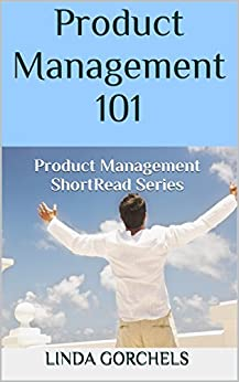 [Gorchels, Linda]のProduct Management 101: Product Management ShortRead Series (English Edition)