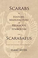 Scarabs - The History, Manufacture and Religious Symbolism of the Scarabaeus in Ancient Egypt, Phoenicia, Sardinia, Etruria, Etc