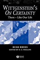 Wittgenstein's On Certainty: There - Like Our Life