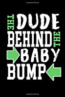 The Dude Behind The Baby Bump: 110 Game Sheets - 660 Tic-Tac-Toe Blank Games | Soft Cover Book For Kids For Traveling & Summer Vacations | Mini Game | Clever Kids | 110 Lined Pages | 6 X 9 In | 15.24 X 22.86 Cm | Single Player | Funny Great Gift