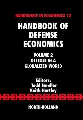 Download Handbook of Defense Economics: Defense in a Globalized World 0444519106