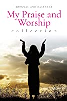 My Praise and Worship Collection: Blank Lined Journal With Calendar For Christian Admiration