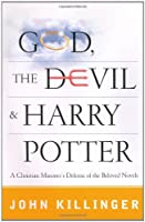 God, the Devil, and Harry Potter: A Christian Minister's Defense of the Beloved Novels