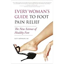Every Woman's Guide to Foot Pain Relief: The New Science of Healthy Feet