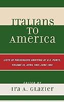 Italians to America: List of Passengers Arriving at U.S. Ports: April 1903-June 1903
