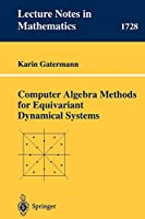 Computer Algebra Methods for Equivariant Dynamical Systems (Lecture Notes in Mathematics)