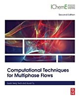Computational Techniques for Multiphase Flows, Second Edition