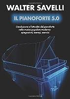 Il Pianoforte 5.0: L'evoluzione e l'attualità del pianoforte nella musica popolare moderna: spiegazioni, esempi, esercizi