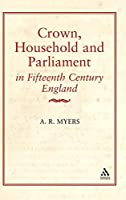 Crown, Household, and Parliament in Fifteenth Century England (History)