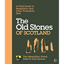 The Old Stones of Scotland: A Field Guide to Megalithic and Other Prehistoric Sites